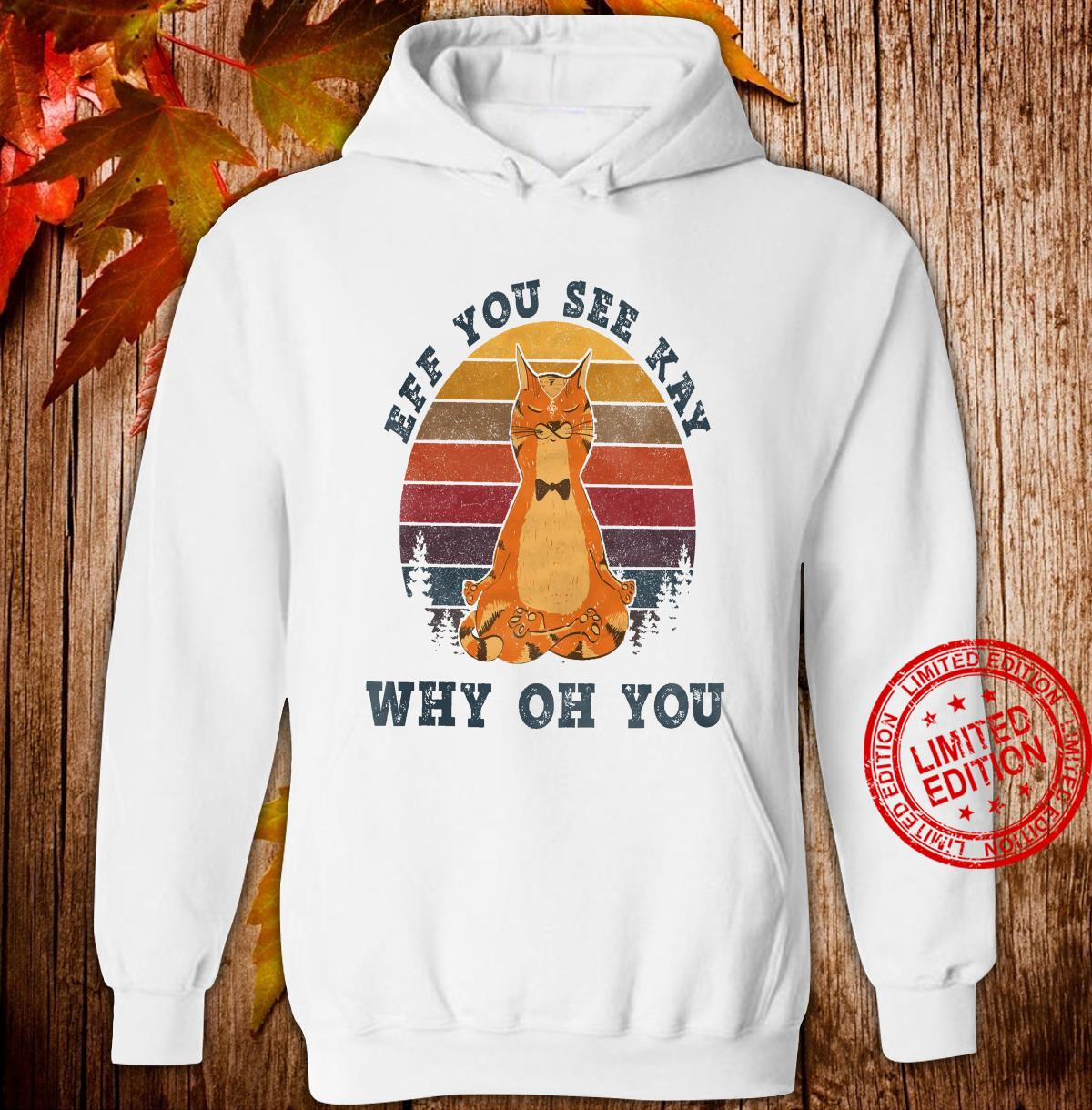 Cat Eff You See Kay Why Oh You Shirt hoodie
