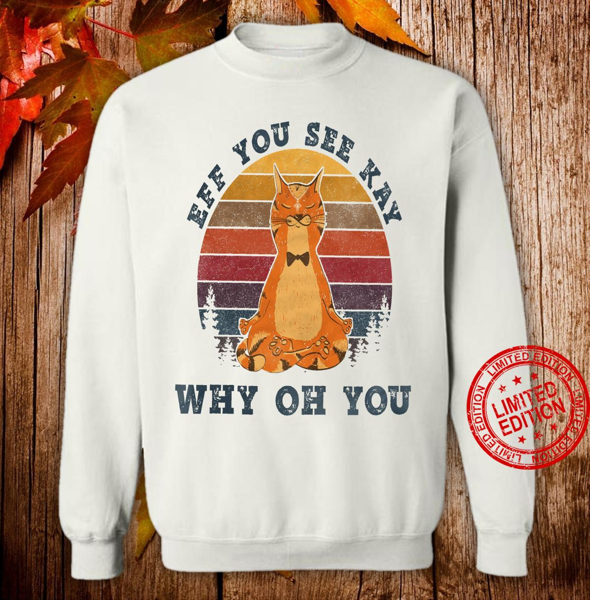 Cat Eff You See Kay Why Oh You Shirt sweater