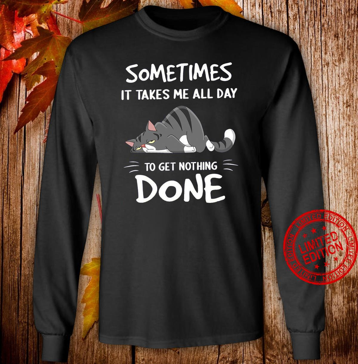 Cat Sometimes It Takes Me All Day To Get Nothing Done Shirt long sleeved