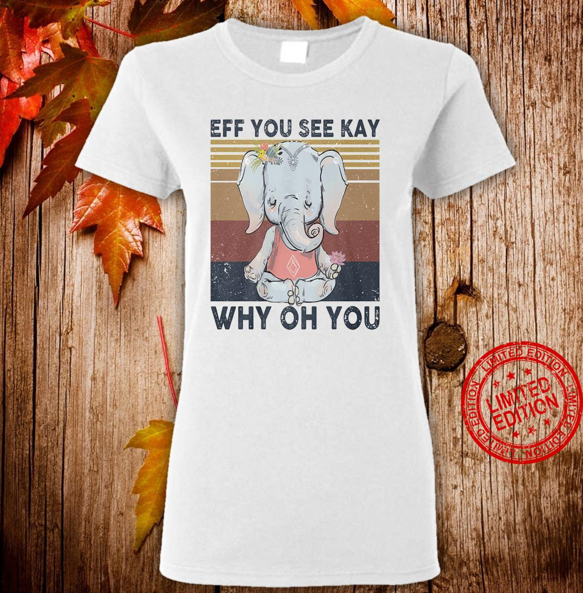 Elephant Eff You See Kay Why On You Shirt ladies tee