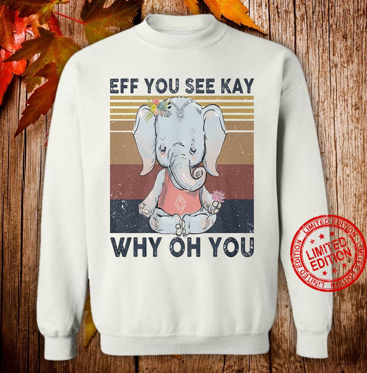 Elephant Eff You See Kay Why On You Shirt sweater