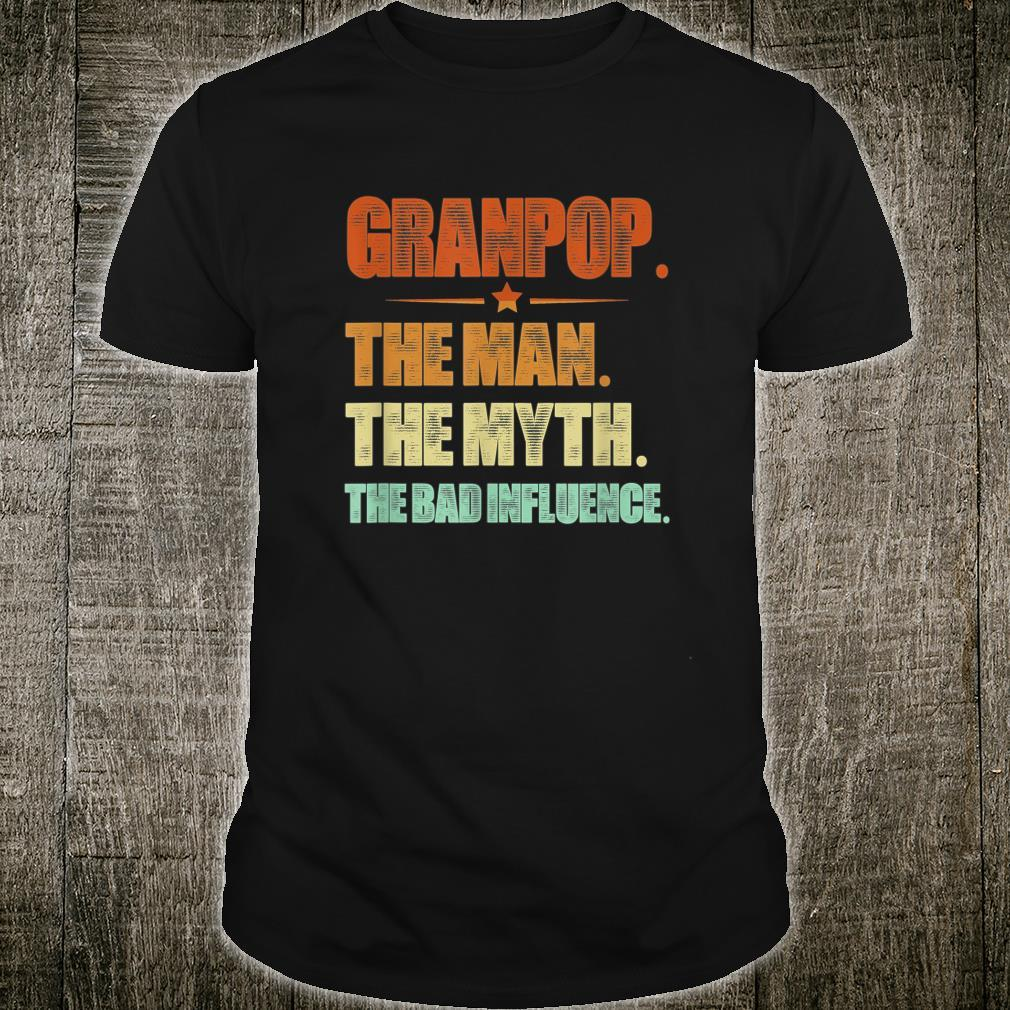 Father Day Granpop The Man The Myth The Bad Influence Shirt