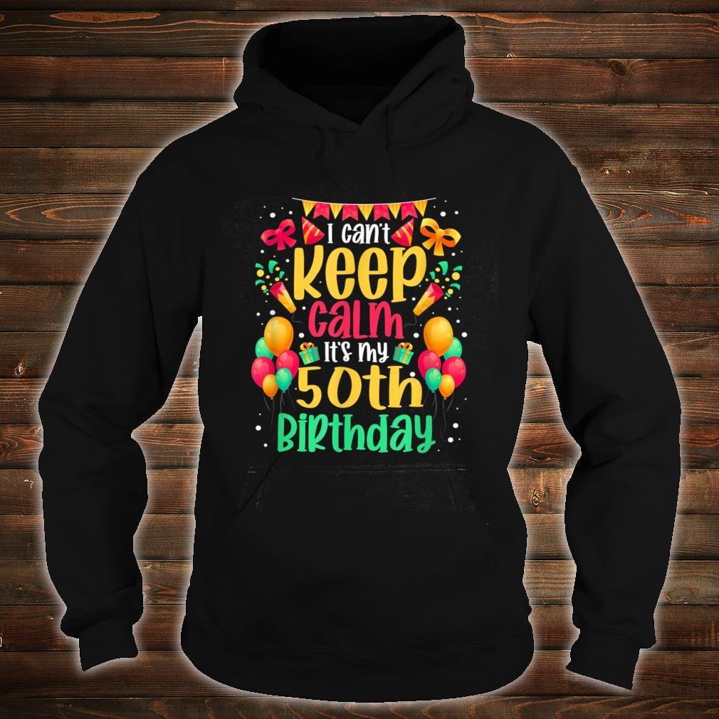 I Can't Keep Calm It's My 50th Birthday Bday Shirt hoodie