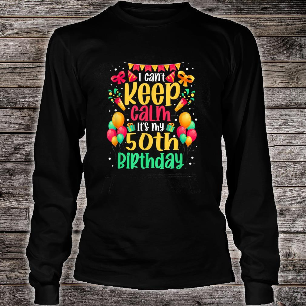 I Can't Keep Calm It's My 50th Birthday Bday Shirt long sleeved