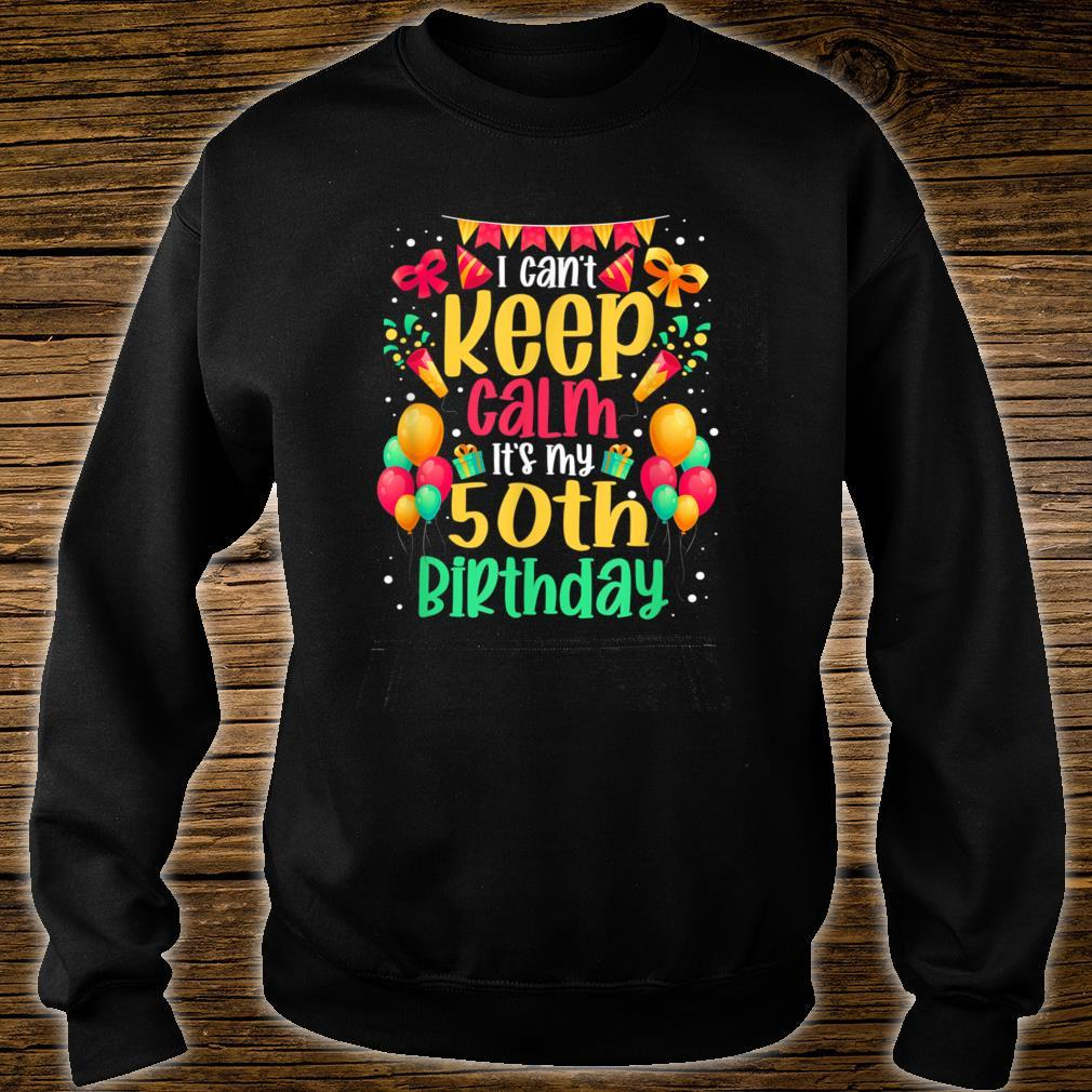 I Can't Keep Calm It's My 50th Birthday Bday Shirt sweater