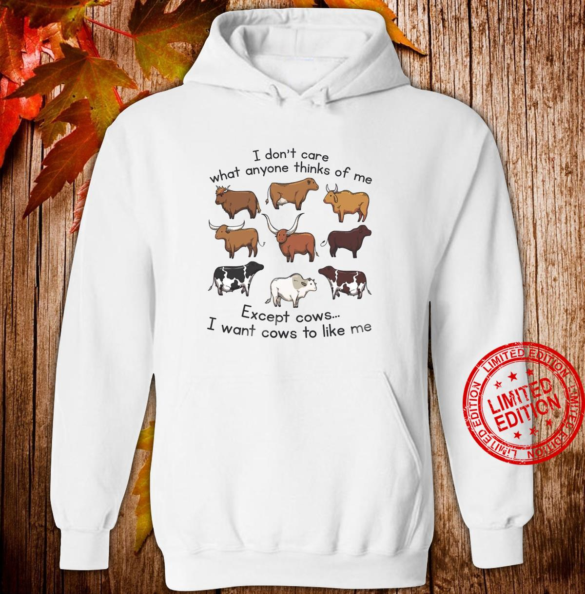 I Don't Care What Anyone Thinks Of Me Except Cows I Want Cows To Like Me Shirt hoodie
