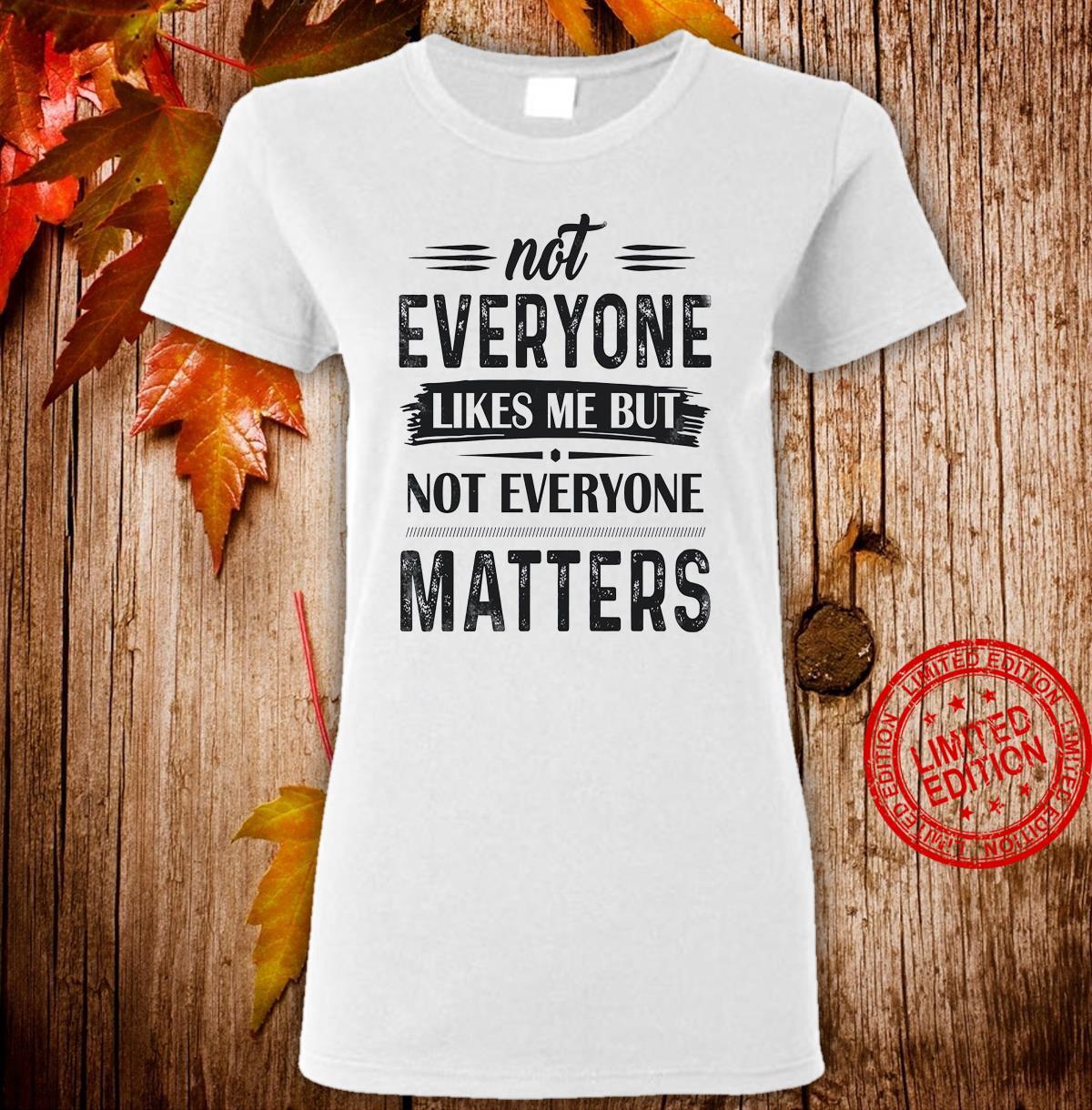 Not Everyone Likes Me But Not Everyone Matters Shirt ladies tee
