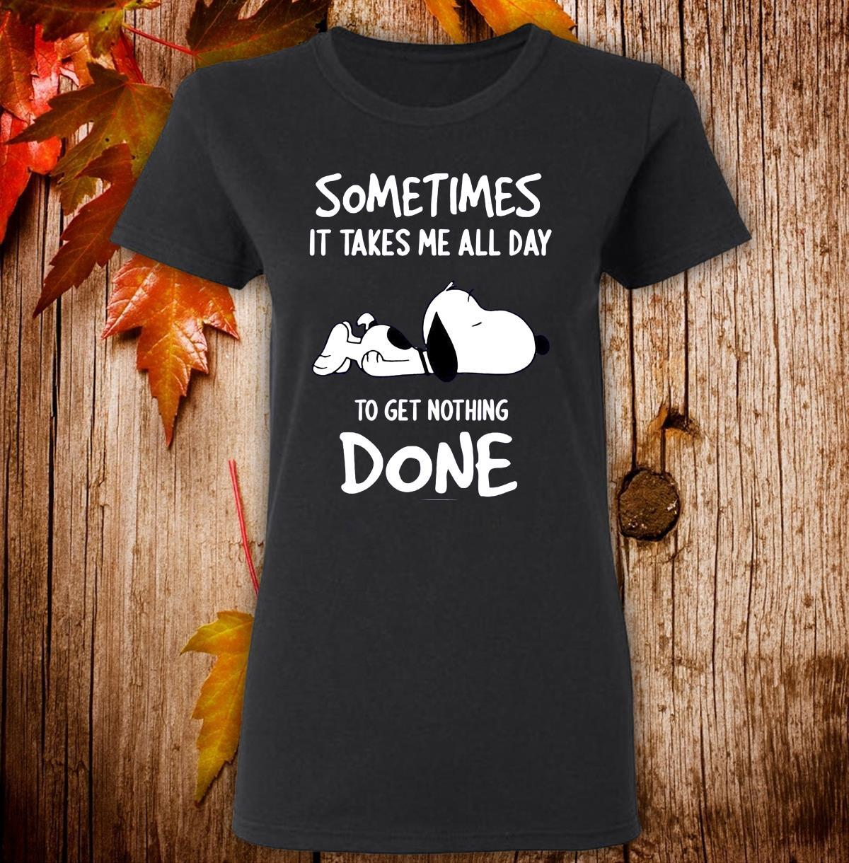 Snoopy Sometimes It Takes Me All Day To Get Nothing Done Shirt ladies tee