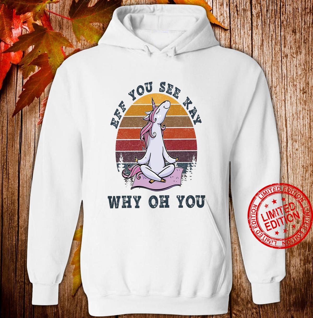 Unicorn Eff You See Kay Why Oh You Shirt hoodie